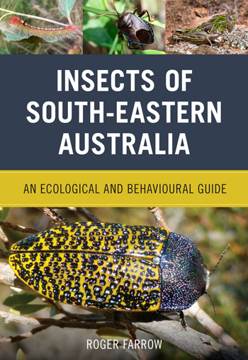 Insects of South Eastern Australia, Roger Farrow, (CSIRO 2016)